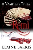 A Vampire's Thirst: Remi - A Vampire's Thirst, #3 ebook by Elaine Barris