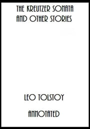 The Kreutzer Sonata and Other Stories (Annotated) ebook by Leo Tolstoy