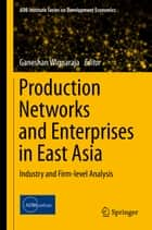 Production Networks and Enterprises in East Asia ebook by Ganeshan Wignaraja