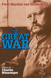 The Great War ebook by Field Marshal von Hindenberg,Charles Messenger