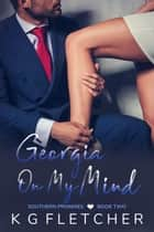 Georgia On My Mind ~ Southern Promises ~ Book Two - Southern Promises, #2 ebook by KG Fletcher