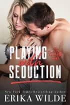 Playing with Seduction (The Players Club, Book 3) ebook by Erika Wilde