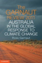 The Garnaut Review 2011 - Australia in the Global Response to Climate Change ebook by Ross Garnaut