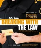 Breaking With the Law: The Story of Positive Tickets ebook by Ward Clapham