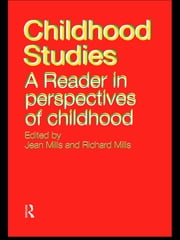 Childhood Studies - A Reader in Perspectives of Childhood ebook by Jean Mills,Richard Mills