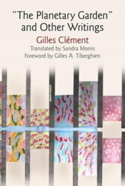 """The Planetary Garden"" and Other Writings ebook by Clement, Gilles"