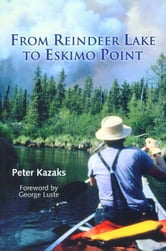 From Reindeer Lake to Eskimo Point ebook by Peter Kazaks