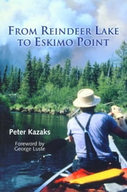 From Reindeer Lake to Eskimo Point ebook by Peter Kazaks,George Luste