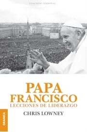 Papa Francisco - Lecciones de liderazgo ebook by Chris Lowney
