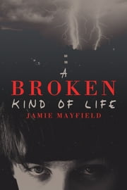A Broken Kind of Life ebook by Jamie Mayfield,C. Kennedy,AngstyG