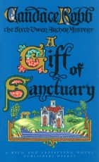 A Gift Of Sanctuary ebook by Candace Robb