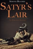 Satyr's Lair - Dark Fantasy Erotica ebook by Simone Beatrix