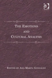 The Emotions and Cultural Analysis ebook by Dr Ana Marta González