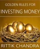 Golden Rules for Investing Money eBook by Rittik Chandra