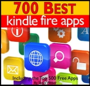 700 Best Kindle Fire Apps: Including the Top 500+ Free Apps! ebook by Steve Weber