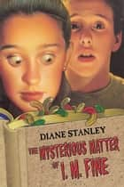 The Mysterious Matter of I. M. Fine ebook by Diane Stanley