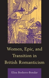 Women, Epic, and Transition in British Romanticism ebook by Elisa Beshero-Bondar