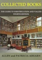Collected Books: The Guide to Identification and Values ebook by Allen Ahearn, Patricia Ahearn