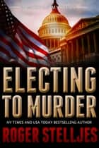 Electing To Murder (McRyan Mystery Series) ebook by Roger Stelljes