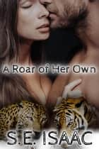 A Roar of Her Own - Captured Hearts Series, #2 ebook by S.E. Isaac