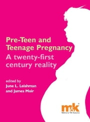Preteen and Teenage Pregnancy: A twenty-first century reality ebook by June Leishman,James Moir