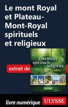 Le mont Royal et Plateau-Mont-Royal spirituels et religieux ebook by Siham Jamaa