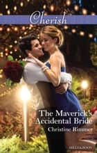 The Maverick's Accidental Bride ebook by Christine Rimmer