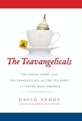 The Teavangelicals - The Inside Story of How the Evangelicals and the Tea Party are Taking Back America ebook by David Brody