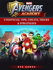 Marvel Avengers Academy Unofficial Tips, Cheats, Tricks, & Strategies ebook by HSE Games