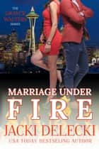 Marriage Under Fire - Book 4 in The Grayce Walters Romantic Suspense Series ebook by Jacki Delecki