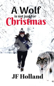A Wolf is not Just for Christmas ebook by JF Holland