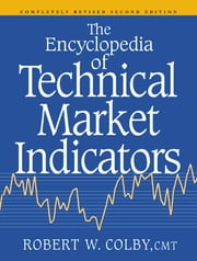 The Encyclopedia Of Technical Market Indicators, Second Edition ebook by Robert W. Colby