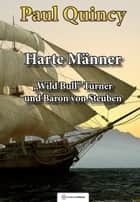 Harte Männer - Band 3 - William Turner und Baron von Steuben ebook by Paul Quincy