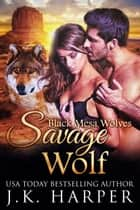 Savage Wolf ebook by J.K. Harper
