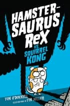 Hamstersaurus Rex vs. Squirrel Kong eBook by Tom O'Donnell, Tim Miller