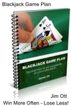 Blackjack Game Plan ebook by Jim Ott