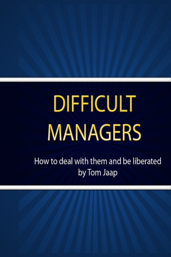 Difficult Managers _how to deal with them and be liberated ebook by Tom Jaap