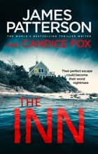 The Inn - Their perfect escape could become their worst nightmare ebook by James Patterson, Candice Fox