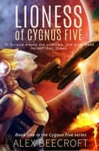 Lioness of Cygnus Five - Cygnus Five, #1 ebook by Alex Beecroft