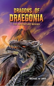 Dragons of Draegonia - The Adventure Begins, Book 1 ebook by Michael W. Libra