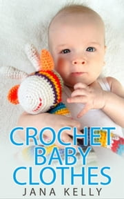 Crochet Baby Clothes ebook by Jana Kelly