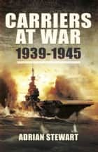 Carriers at War - 1939-1945 ebook by Adrian Stewart