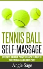 Tennis Ball Self-Massage ebook by Angie Sage