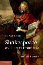 Shakespeare as Literary Dramatist ebook by Lukas Erne