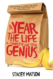 A Year in the Life of a Complete and Total Genius ebook by Stacey Matson