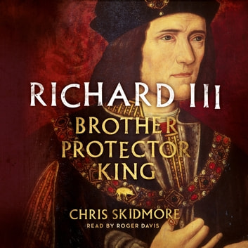 Richard III - Brother, Protector, King audiobook by Chris Skidmore