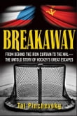 Breakaway: From Behind the Iron Curtain to the NHL--The Untold Story of Hockey's Great Escapes