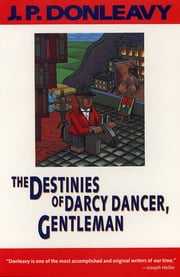 The Destinies of Darcy Dancer, Gentleman ebook by J. P. Donleavy