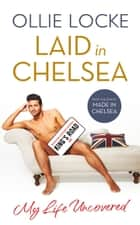 Laid in Chelsea: My Life Uncovered ebook by Ollie Locke