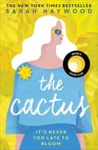 The Cactus - the New York bestselling debut soon to be a Netflix film starring Reese Witherspoon ebook by